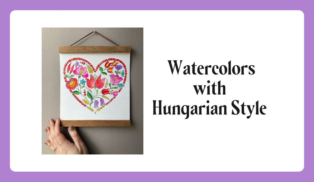 Hungarian Hearts and Watercolor