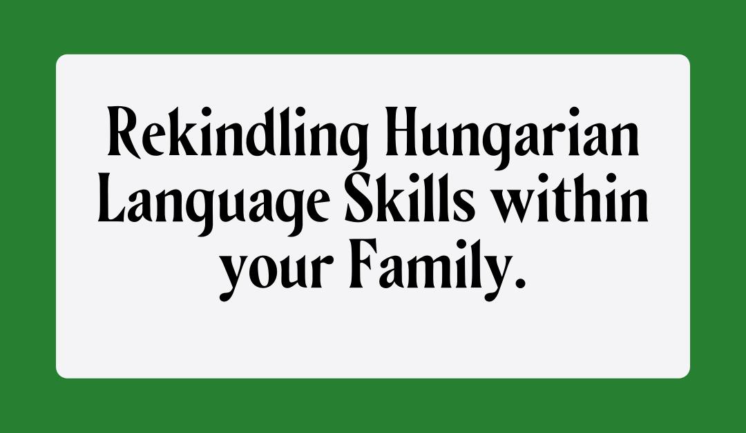 Rekindling Hungarian Language Skills